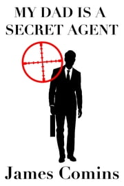 My Dad is a Secret Agent ebook by James Comins