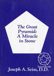 The Great Pyramid: A Miracle in Stone ebook by Joseph A. Seiss