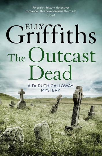 The Outcast Dead - The Dr Ruth Galloway Mysteries 6 ebook by Elly Griffiths