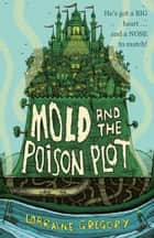 Mold and the Poison Plot eBook by Lorraine Gregory
