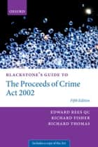 Blackstone's Guide to the Proceeds of Crime Act 2002 ebook by Edward Rees QC, Richard Fisher QC, Richard Thomas