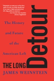 The Long Detour - The History And Future Of The American Left ebook by James Weinstein