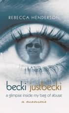 becki justbecki - A Glimpse inside My Bag of Abuse ebook by Rebecca Henderson