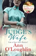The Judge's Wife - A captivating, emotional and uplifting tale of unspeakable secrets and enduring love ebook by Ann O'Loughlin