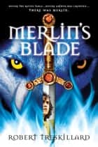 Merlin's Blade ebook by Robert Treskillard