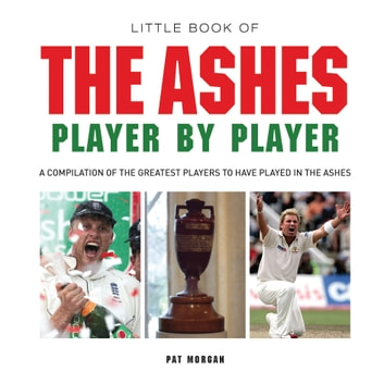 Little Book of The Ashes Player by Player ebook by Pat Morgan