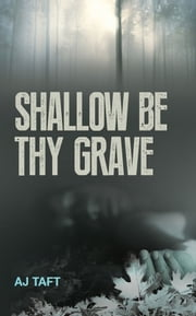 Shallow Be Thy Grave - Lily Appleyard ebook by AJ Taft