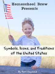 Symbols, Icons, and Traditions of the United States - First Grade Social Science Lesson, Activities, Discussion Questions and Quizzes ebook by Terri Raymond