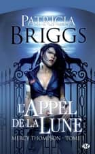 L'Appel de la Lune - Mercy Thompson, T1 ebook by Patricia Briggs