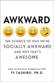 Awkward - The Science of Why We're Socially Awkward and Why That's Awesome ebook by Ty Tashiro