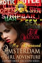 My Depraved Amsterdam TGirl Adventure ebook by E.H. Watson