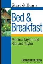 Start & Run a Bed & Breakfast ebook by Monica Taylor, Richard Taylor