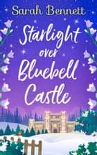 Starlight Over Bluebell Castle (Bluebell Castle, Book 3) ebook by Sarah Bennett