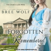 Forgotten & Remembered - The Duke's Late Wife audiobook by Bree Wolf