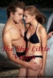 The Shy Little Virgin - a contemporary erotic romance ebook by R.J.