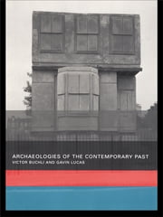 Archaeologies of the Contemporary Past ebook by Victor Buchli,Gavin Lucas
