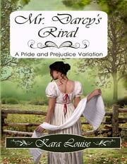 Mr. Darcy's Rival ebook by Kara Louise
