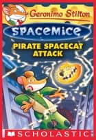 Pirate Spacecat Attack (Geronimo Stilton Spacemice #10) ebook by Geronimo Stilton