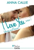 I Love You (always and forever) - Saison 1 ebook by Anna Callie