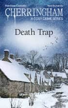 Cherringham - Death Trap - A Cosy Crime Series ebook by Matthew Costello, Neil Richards