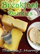 BREAKFAST DAINTIES ebook by THOMAS J. MURREY