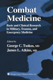 Combat Medicine - Basic and Clinical Research in Military, Trauma, and Emergency Medicine ebook by George C. Tsokos, James L. Atkins