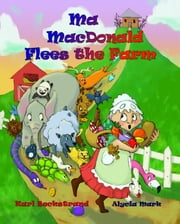 Ma MacDonald Flees the Farm: It's Not a Pretty Picture ... Book ebook by Karl Beckstrand
