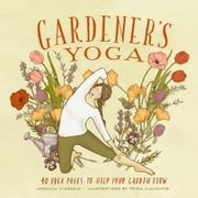 Gardener's Yoga - 40 Yoga Poses to Help Your Garden Flow ebook by Veronica D'Orazio,Frida Clements