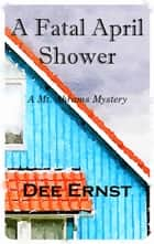 A Fatal April Shower - A Mt. Abrams Mystery ebook by Dee Ernst