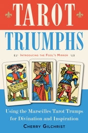 Tarot Triumphs - Using the Tarot Trumps for Divination and Inspiration ebook by Cherry Gilchrist