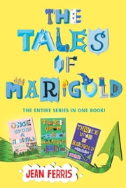 The Tales of Marigold Three Books in One! - Once Upon a Marigold, Twice Upon a Marigold, Thrice Upon a Marigold ebook by Jean Ferris