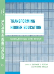 Transforming Higher Education - Economy, Democracy, and the University ebook by Stephen J. Rosow,Thomas Kriger,Hamid Azari-Rad,Catherine M. Dwyer,Frederick Floss,Sally Knapp,Timothy W. Luke,R Jeffrey Lustig,Sidney Plotkin,William Scheuerman,David Solomonoff,David Vampola