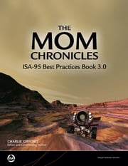 The MOM Chronicles ISA-95 Best Practices Book 3.0 ebook by Charlie Gifford