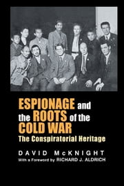 Espionage and the Roots of the Cold War - The Conspiratorial Heritage ebook by David McKnight