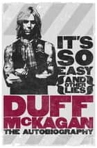 It's So Easy (and other lies) - The Autobiography ebook by Duff McKagan