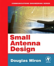 Small Antenna Design ebook by Douglas B. Miron