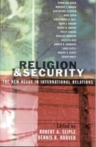 Religion and Security - The New Nexus in International Relations ebook by Robert A. Seiple, Dennis R. Hoover, Osman Bin Bakar,...
