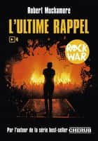 Rock War (Tome 4) - L'ultime rappel ebook by Robert Muchamore