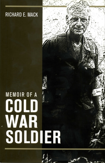 Memoir of a Cold War Soldier ebook by Richard E. Mack