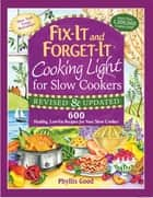 Fix-It and Forget-It Cooking Light for Slow Cookers - 600 Healthy, Low-Fat Recipes for Your Slow Cooker ebook by Phyllis Good