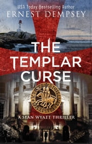 The Templar Curse - A Sean Wyatt Archaeological Thriller ebook by Ernest Dempsey