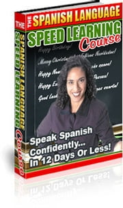 The Spanish Language Speed Learning Course ebook by Nishant Baxi