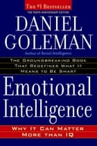 Emotional Intelligence - Why It Can Matter More Than IQ ebook by Daniel Goleman