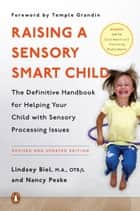 Raising a Sensory Smart Child - The Definitive Handbook for Helping Your Child with Sensory Processing Issues, Revised and Updated Edition ebook by Lindsey Biel, Nancy Peske, Temple Grandin