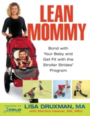 Lean Mommy - Bond with Your Baby and Get Fit with the Stroller Strides(R) Program ebook by Lisa Druxman,Martica Heaner