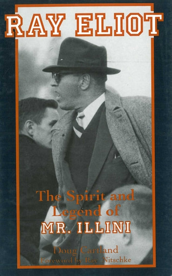 Ray Eliot: The Spirit and Legend of Mr. Illini ebook by Doug Cartland