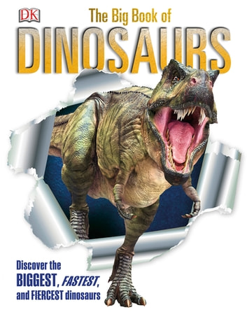 The Big Book of Dinosaurs - Discover the Biggest, Fastest, and Fiercest Dinosaurs ebook by DK