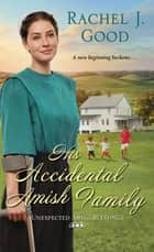 His Accidental Amish Family ebook by Rachel J. Good