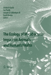 The Ecology of Mycobacteria: Impact on Animal's and Human's Health ebook by Jindrich Kazda, Ivo Pavlik, Joseph O. Falkinham III,...