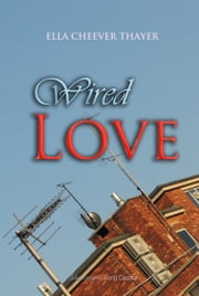 Wired Love ebook by Ella Cheever Thayer